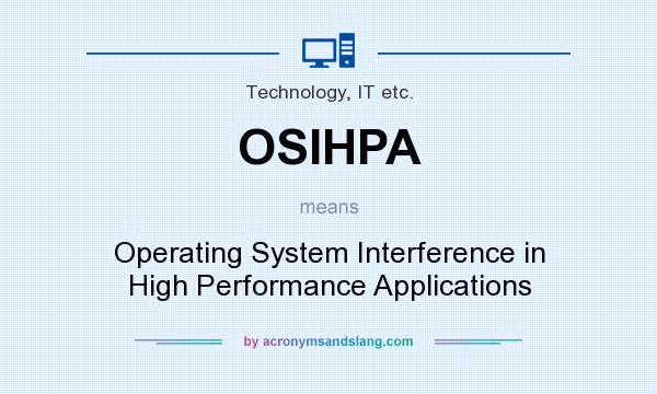 What does OSIHPA mean? It stands for Operating System Interference in High Performance Applications
