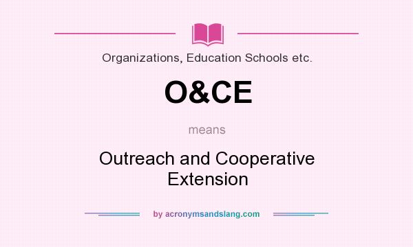 What does O&CE mean? It stands for Outreach and Cooperative Extension
