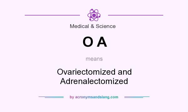 What does O A mean? It stands for Ovariectomized and Adrenalectomized