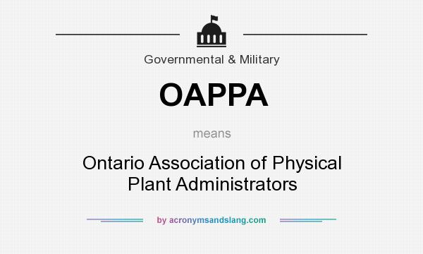What does OAPPA mean? It stands for Ontario Association of Physical Plant Administrators