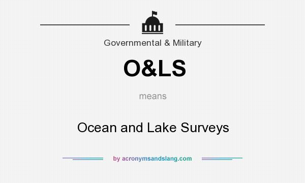 What does O&LS mean? It stands for Ocean and Lake Surveys