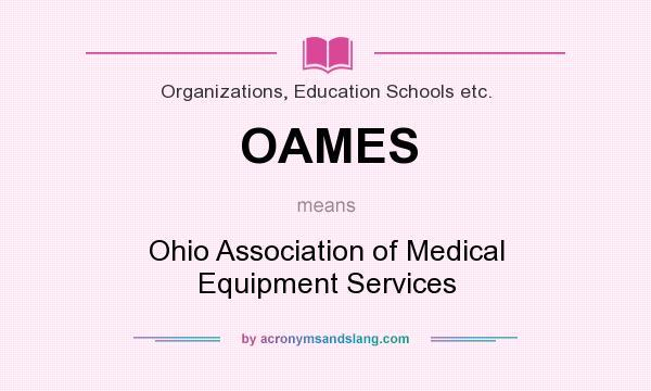 What does OAMES mean? It stands for Ohio Association of Medical Equipment Services