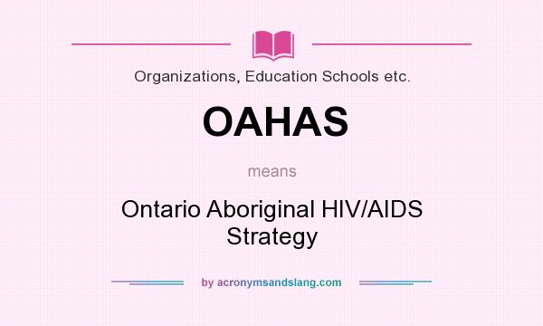 What does OAHAS mean? It stands for Ontario Aboriginal HIV/AIDS Strategy