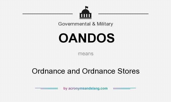 What does OANDOS mean? It stands for Ordnance and Ordnance Stores