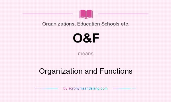 What does O&F mean? It stands for Organization and Functions