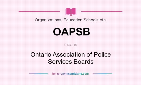 What does OAPSB mean? It stands for Ontario Association of Police Services Boards