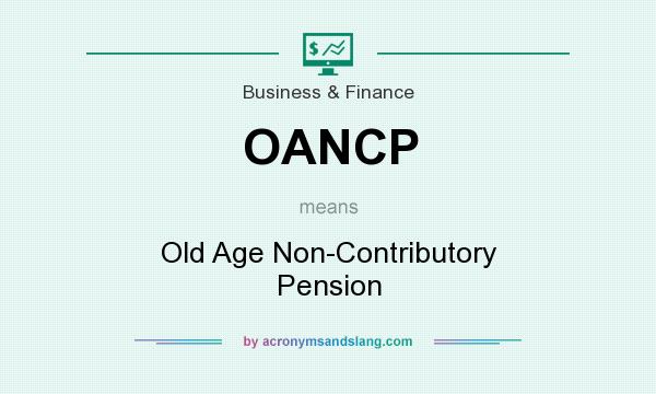 What does OANCP mean? It stands for Old Age Non-Contributory Pension