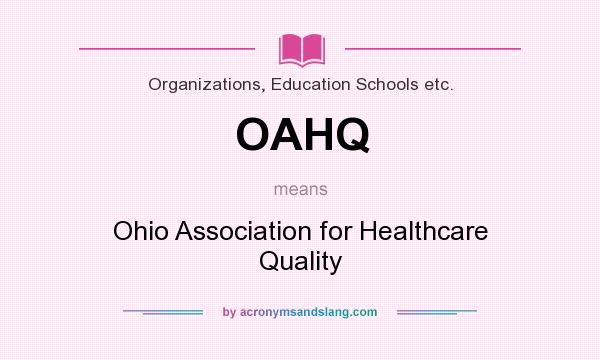 What does OAHQ mean? It stands for Ohio Association for Healthcare Quality