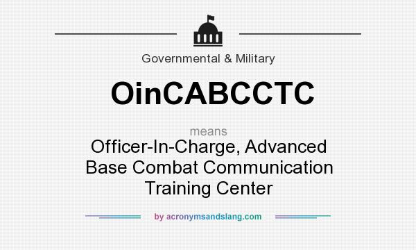 What does OinCABCCTC mean? It stands for Officer-In-Charge, Advanced Base Combat Communication Training Center