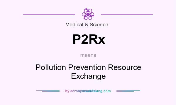 What does P2Rx mean? It stands for Pollution Prevention Resource Exchange
