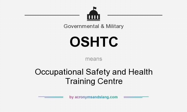 What does OSHTC mean? It stands for Occupational Safety and Health Training Centre