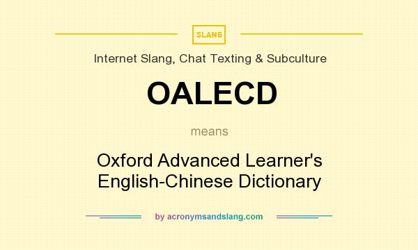 What does OALECD mean? It stands for Oxford Advanced Learner`s English-Chinese Dictionary