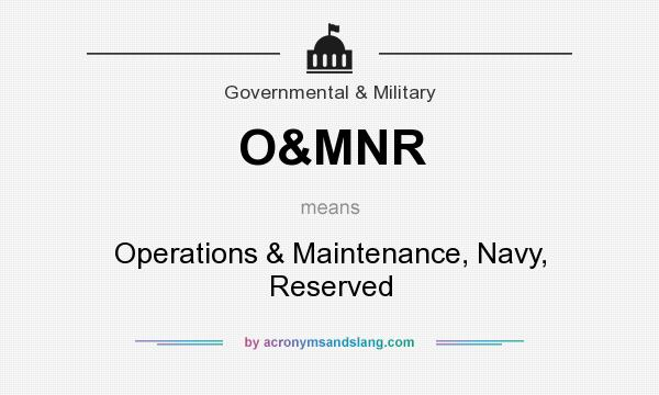 What does O&MNR mean? It stands for Operations & Maintenance, Navy, Reserved