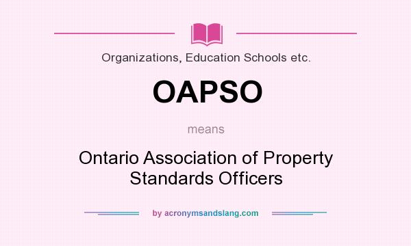 What does OAPSO mean? It stands for Ontario Association of Property Standards Officers