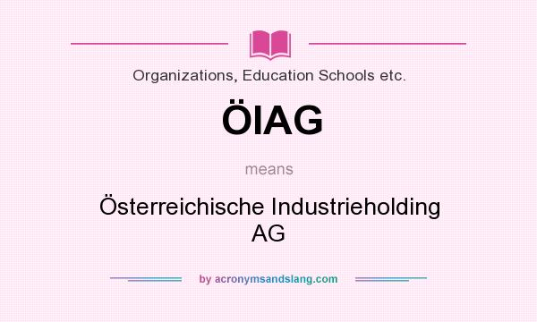 What does ÖIAG mean? It stands for Österreichische Industrieholding AG