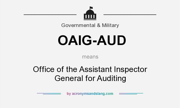 What does OAIG-AUD mean? It stands for Office of the Assistant Inspector General for Auditing