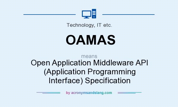 What does OAMAS mean? It stands for Open Application Middleware API (Application Programming Interface) Specification