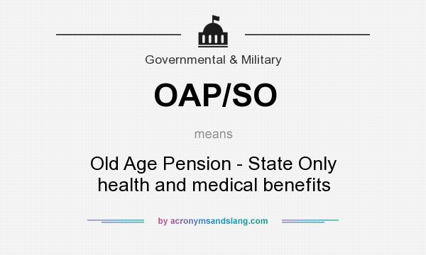 What does OAP/SO mean? It stands for Old Age Pension - State Only health and medical benefits