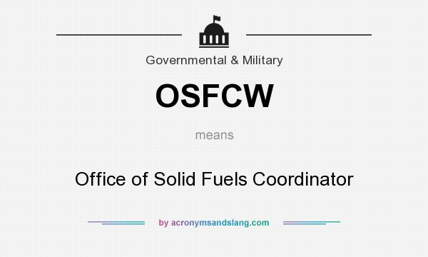 What does OSFCW mean? It stands for Office of Solid Fuels Coordinator
