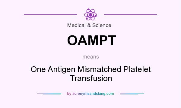 What does OAMPT mean? It stands for One Antigen Mismatched Platelet Transfusion