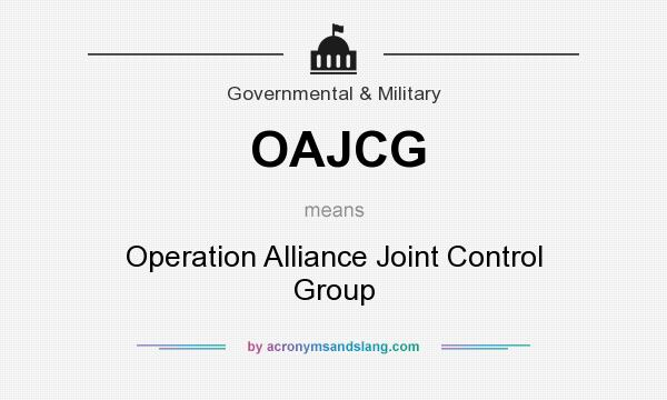 What does OAJCG mean? It stands for Operation Alliance Joint Control Group