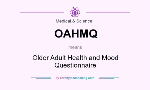 What does OAHMQ mean? It stands for Older Adult Health and Mood Questionnaire