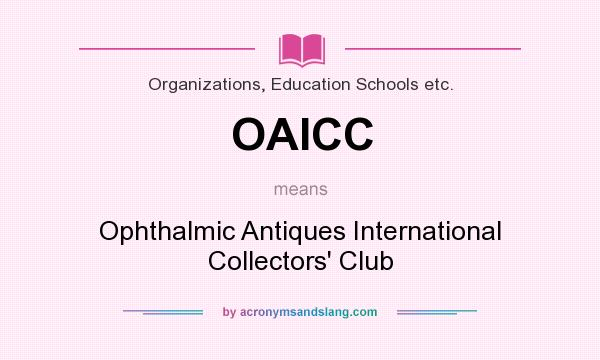 What does OAICC mean? It stands for Ophthalmic Antiques International Collectors` Club