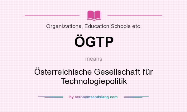 What does ÖGTP mean? It stands for Österreichische Gesellschaft für Technologiepolitik