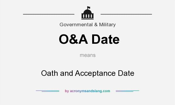 What does O&A Date mean? It stands for Oath and Acceptance Date