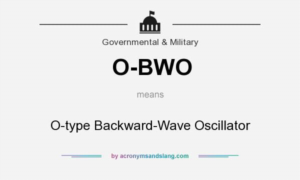 What does O-BWO mean? It stands for O-type Backward-Wave Oscillator