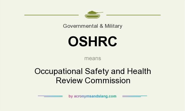 What does OSHRC mean? It stands for Occupational Safety and Health Review Commission