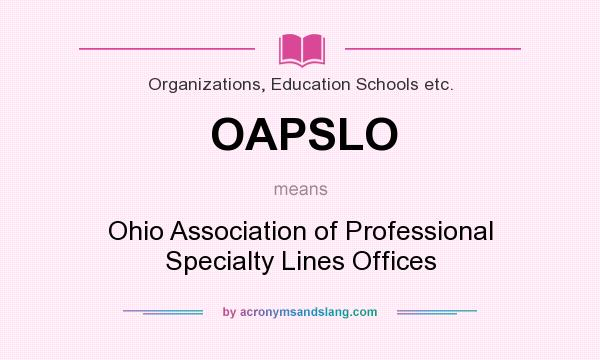 What does OAPSLO mean? It stands for Ohio Association of Professional Specialty Lines Offices
