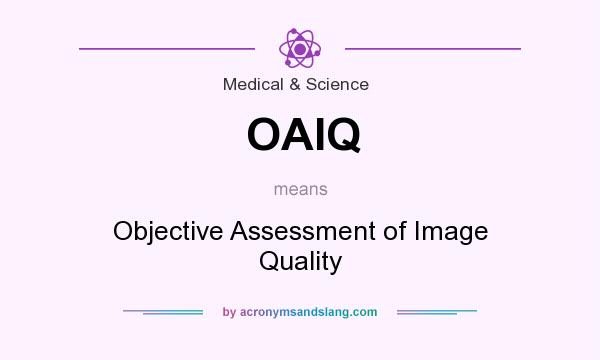 What does OAIQ mean? It stands for Objective Assessment of Image Quality