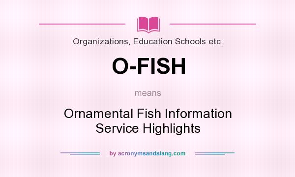 What does O-FISH mean? It stands for Ornamental Fish Information Service Highlights
