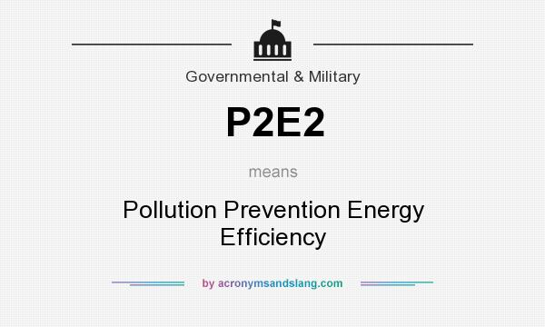 What does P2E2 mean? It stands for Pollution Prevention Energy Efficiency