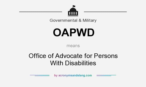 What does OAPWD mean? It stands for Office of Advocate for Persons With Disabilities