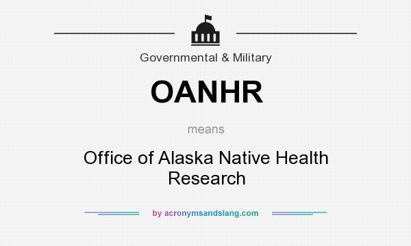 What does OANHR mean? It stands for Office of Alaska Native Health Research