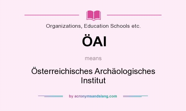 What does ÖAI mean? It stands for Österreichisches Archäologisches Institut