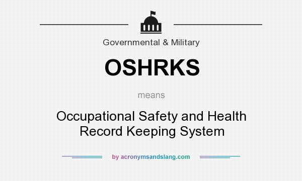 What does OSHRKS mean? It stands for Occupational Safety and Health Record Keeping System
