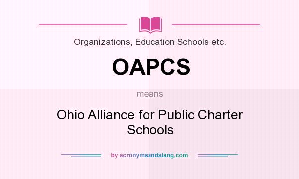 What does OAPCS mean? It stands for Ohio Alliance for Public Charter Schools