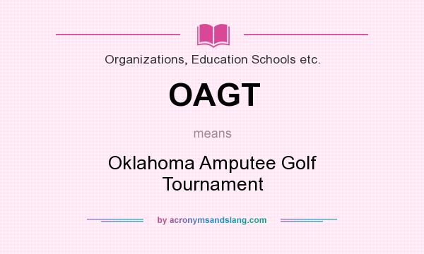 What does OAGT mean? It stands for Oklahoma Amputee Golf Tournament