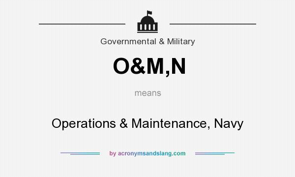 What does O&M,N mean? It stands for Operations & Maintenance, Navy