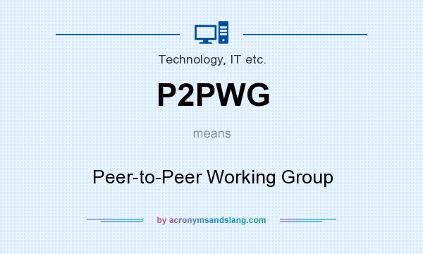 What does P2PWG mean? It stands for Peer-to-Peer Working Group