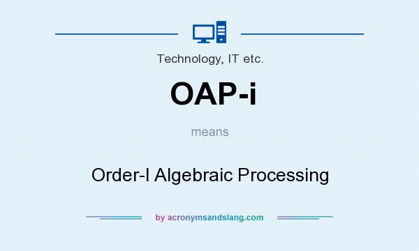What does OAP-i mean? It stands for Order-I Algebraic Processing
