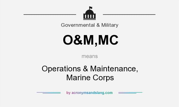 What does O&M,MC mean? It stands for Operations & Maintenance, Marine Corps