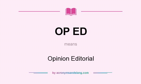 What does OP ED mean? It stands for Opinion Editorial