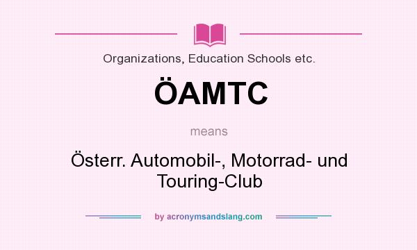 What does ÖAMTC mean? It stands for Österr. Automobil-, Motorrad- und Touring-Club