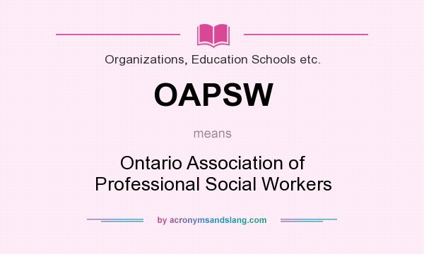 What does OAPSW mean? It stands for Ontario Association of Professional Social Workers