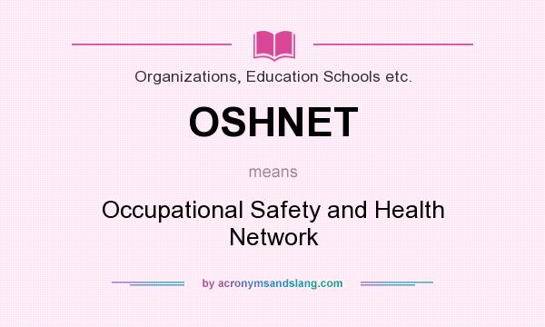 What does OSHNET mean? It stands for Occupational Safety and Health Network