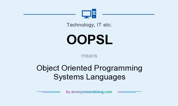 What does OOPSL mean? It stands for Object Oriented Programming Systems Languages